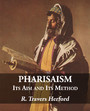 Pharisaism: Its Aim and Its Method