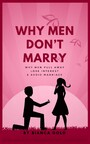 Why Men Don't Marry - Why Men Pull Away, Lose Interest and Avoid Marriage
