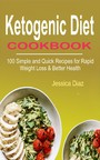 Ketogenic Diet Cookbook - 100 Simple Recipe for Rapid Weight Loss and Better Health