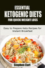 Essential Ketogenic Diets for Quick Weight Loss - Easy to prepare Keto Recipes for Instant Breakfast