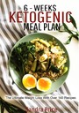 6-Weeks Ketogenic Meal Plan - The Ultimate Weight Loss With Over 140 Recipes