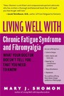 Living Well with Chronic Fatigue Syndrome and Fibromyalgia - What Your Doctor Doesn't Tell You...That You Need to Know