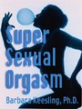 Super Sexual Orgasm - Discover the Ultimate Pleasure Spot: The