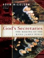 God's Secretaries - The Making of the King James Bible