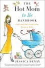 Hot Mom to Be Handbook - Look and Feel Great from Bump to Baby