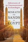 Beneath the Sands of Egypt - Adventures of an Unconventional Archaeologist