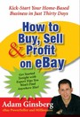 How to Buy, Sell, and Profit on eBay - Kick-Start Your Home-Based Business in Just Thirty Days