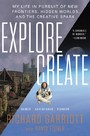 Explore/Create - My Life in Pursuit of New Frontiers, Hidden Worlds, and the Creative Spark
