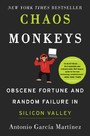 Chaos Monkeys - Obscene Fortune and Random Failure in Silicon Valley
