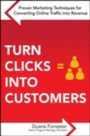 Turn Clicks Into Customers: Proven Marketing Techniques for Converting Online Traffic into Revenue - Proven Marketing Techniques for Converting Online Traffic into Revenue