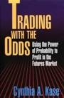Trading With The Odds - Using the Power of Statistics to Profit in the futures Market