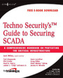 Techno Security's Guide to Securing SCADA - A Comprehensive Handbook On Protecting The Critical Infrastructure