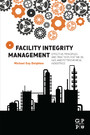 Facility Integrity Management - Effective Principles and Practices for the Oil, Gas and Petrochemical Industries