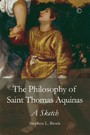 Philosophy of Saint Thomas Aquinas - A Sketch