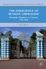 The Emergence of Russian Liberalism - Alexander Kunitsyn in Context, 1783-1840