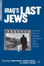 Iraq's Last Jews - Stories of Daily Life, Upheaval, and Escape from Modern Babylon