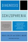 Diagnosis: Schizophrenia - A Comprehensive Resource for Consumers, Families, and Helping Professionals