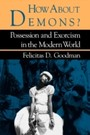 How about Demons? - Possession and Exorcism in the Modern World