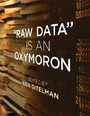 &quote;Raw Data&quote; Is an Oxymoron