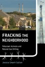 Fracking the Neighborhood - Reluctant Activists and Natural Gas Drilling