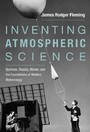 Inventing Atmospheric Science - Bjerknes, Rossby, Wexler, and the Foundations of Modern Meteorology