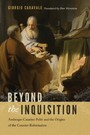 Beyond the Inquisition - Ambrogio Catarino Politi and the Origins of the Counter-Reformation