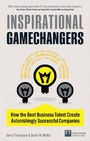 Inspirational Gamechangers - Business Lessons From Inspirational Leaders