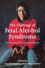 Challenge of Fetal Alcohol Syndrome - Overcoming Secondary Disabilities