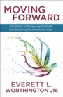Moving Forward - Six Steps to Forgiving Yourself and Breaking Free from the Past