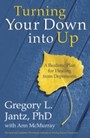 Turning Your Down into Up - A Realistic Plan for Healing from Depression