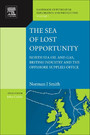 The Sea of Lost Opportunity - North Sea Oil and Gas, British Industry and the Offshore Supplies Office