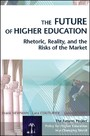 The Future of Higher Education - Rhetoric, Reality, and the Risks of the Market