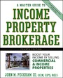A Master Guide to Income Property Brokerage - Boost Your Income By Selling Commercial and Income Properties
