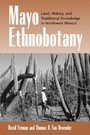 Mayo Ethnobotany - Land, History, and Traditional Knowledge in Northwest Mexico