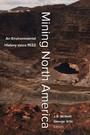 Mining North America - An Environmental History since 1522