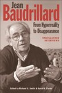 Jean Baudrillard: From Hyperreality to Disappearance - Uncollected Interviews