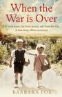 When the War Is Over - Far from home, far from family, safe from the war - a true story of two Second World War evacuees