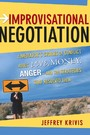 Improvisational Negotiation - A Mediator's Stories of Conflict About Love, Money, Angerand the Strategies That Resolved Them
