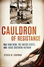 Cauldron of Resistance - Ngo Dinh Diem, the United States, and 1950s Southern Vietnam