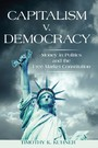 Capitalism v. Democracy - Money in Politics and the Free Market Constitution
