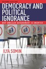 Democracy and Political Ignorance - Why Smaller Government Is Smarter, Second Edition