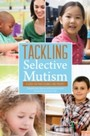 Tackling Selective Mutism - A Guide for Professionals and Parents