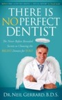 There is No Perfect Dentist - The Never Before Revealed Secrets to Choosing the Right Dentist for You!