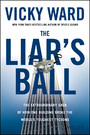 The Liar's Ball - The Extraordinary Saga of How One Building Broke the World's Toughest Tycoons