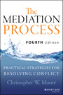 The Mediation Process - Practical Strategies for Resolving Conflict