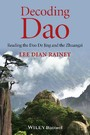 Decoding Dao - Reading the Dao De Jing (Tao Te Ching) and the Zhuangzi (Chuang Tzu)