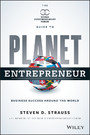 Planet Entrepreneur - The World Entrepreneurship Forum's Guide to Business Success Around the World