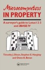 Microcomputers in Property - A surveyor's guide to Lotus 1-2-3 and dBASE IV