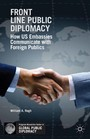 Front Line Public Diplomacy - How US Embassies Communicate with Foreign Publics