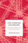 The Foreign Aid Regime - Gift-Giving, States and Global Dis/Order